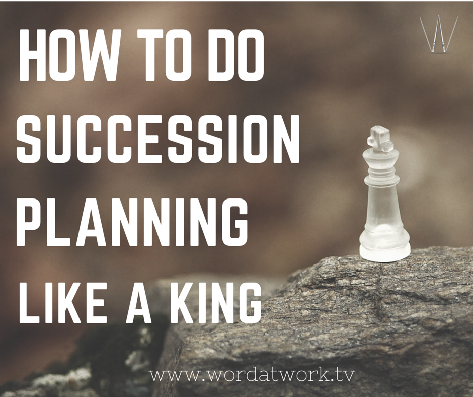 Succession Planning Like A King