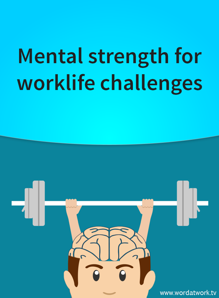 Mental Strength for worklife challenges