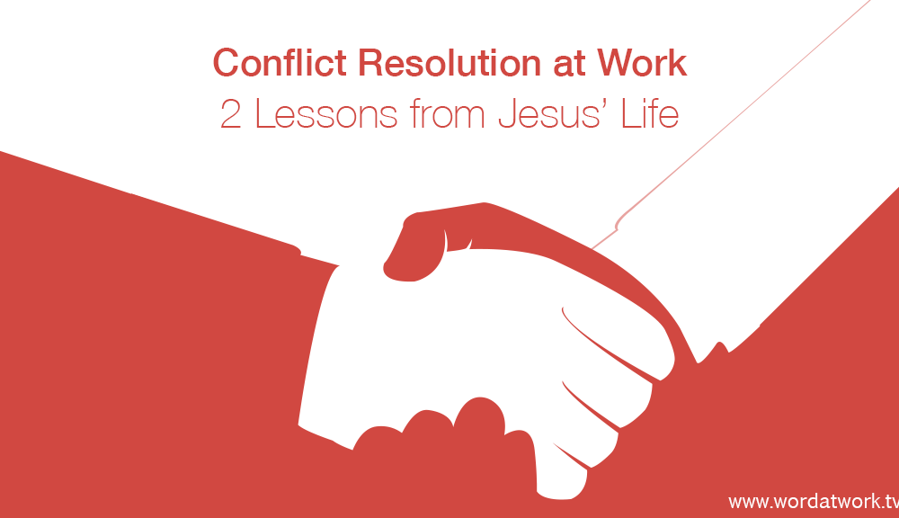 Conflict Resolution at Work: 2 Lessons from Jesus' Life