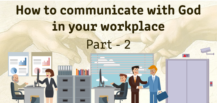 How to communicate with God in your workplace – Part 2