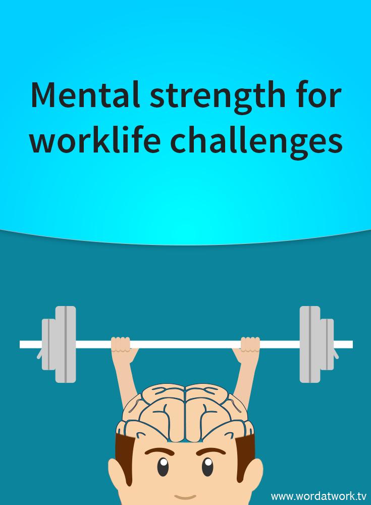 Mental Strength for worklife challenges